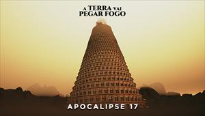 A Terra vai pegar fogo - Apocalipse 17