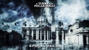A Terra vai pegar fogo - Apocalipse 18