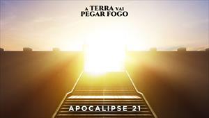 A Terra vai pegar fogo - Apocalipse 21