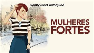 Mulheres fortes - Godllywood Autoajuda - 25/01/20