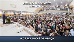 A Graça não é de graça - Escola da Fé Inteligente em Goiás - 12/02/20