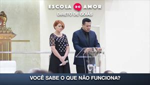 Você sabe o que não funciona? - Escola do Amor - Goiás - 13/02/20