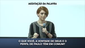 O que você, a vontade de Deus e o perfil de Paulo têm em comum? - Meditação da Palavra - 14/02/20