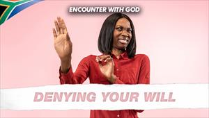 Denying your will - Encounter with God - 08/12/19 - South Africa