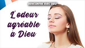 L'odeur agréable à Dieu - Rencontre avec Dieu - 09/02/20 - France
