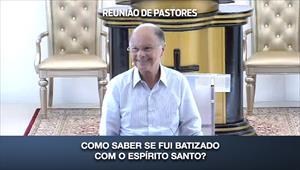 Como saber se fui batizado com o Espírito Santo? - Reunião de Pastores - 20/02/20