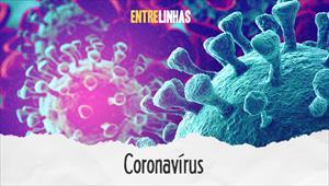 Entrelinhas - Coronavírus: 100% fatos, 0% medo