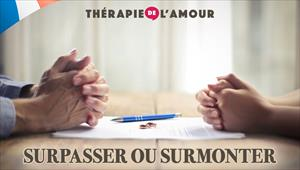 Surpasser ou surmonter - Thérapie de L'amour - 27/02/20 - France