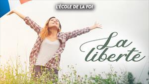 La liberté - L'école de la Foi - 11/03/20 - France