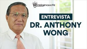 Inteligência e Fé - Entrevista com o Dr. Anthony Wong