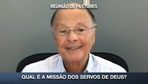 Qual é a missão dos servos de Deus? - Reunião de Pastores - 02/04/20