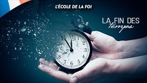La fin des temps - L'ecole de la foi - 08/04/20 - France