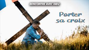 Porter sa croix - Rencontre avec Dieu - 05/04/20 - France