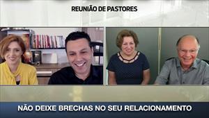 Não deixe brechas no seu relacionamento - Reunião de Pastores - 16/04/20