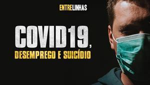 Entrelinhas - Covid 19, Desemprego e Suicídio - 03/05/20