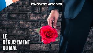 Rencontre avec Dieu - Le déguisement du mal - 17/05/20 - France