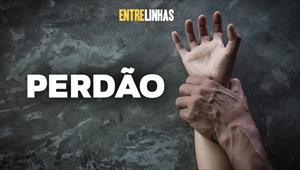 Entrelinhas - Perdão - 17/05/20