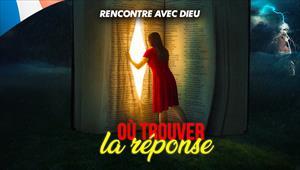 Rencontre avec Dieu - Où trouver la réponse - 24/05/20 - France