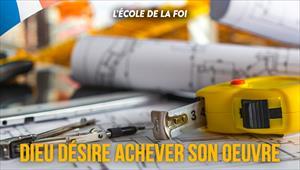 L'école de la Foi - Dieu désire achever Son œuvre - 20/05/20 - France