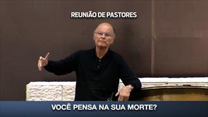 Você pensa no dia da sua morte - Reunião de Pastores - 18/06/20