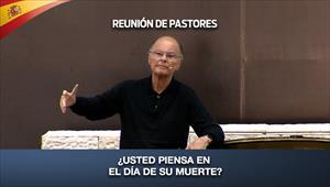 Reunión de pastores - ¿Usted piensa en el día de su muerte?