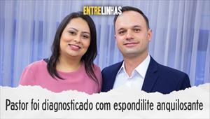 Entrelinhas - Pastor foi diagnosticado com espondilite anquilosante - 29/06/20