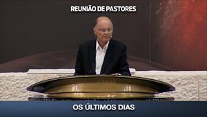 Os últimos dias - Reunião de Pastores - 02/06/20