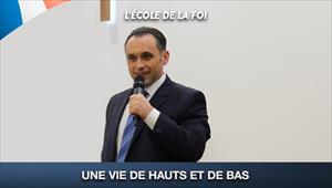 Une vie de hauts et de bas - L'école de la Foi - 03/06/20 - France