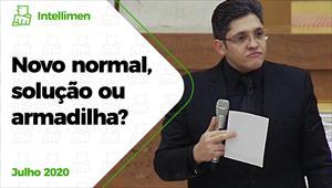 Novo normal, solução ou armadilha? - IntelliMen - 18/07/20 -