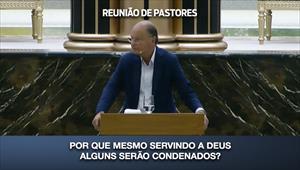 Por que mesmo servindo a Deus alguns serão condenados? - Reunião de Pastores - 23/07/20