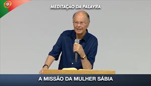A missão da mulher sábia - Meditação da palavra - 24/07/20