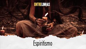 Espiritismo - Entrelinhas - 09/08/20