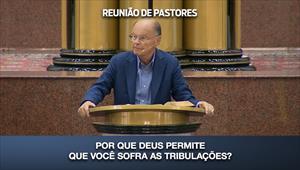Por que Deus permite que você sofra as tribulações? Reunião de Pastores - 13/08/20