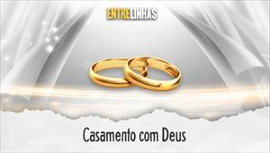 Casamento com Deus - Entrelinhas - 16/08/20