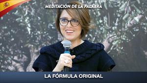La fórmula Original- Meditación de la palabra