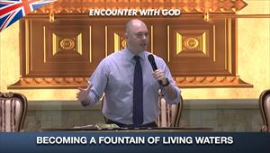 Becoming a fountain of Living waters - Encounter with God - 16/08/20 - England