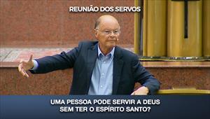 Uma pessoa pode servir a Deus sem ter o Espírito Santo? - Reunião dos Servos - 30/08/20