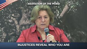 Injustices reveal who you are - Meditation of the Word