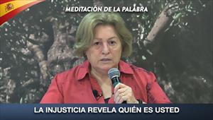 Espanhol: La injusticia revela quién es usted- Meditación de la palabra