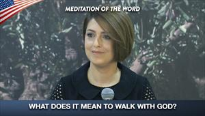 What does it mean to walk with God? Meditation of the word
