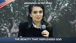 The beauty that displeases God - Meditation of the word