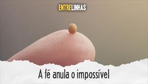 A fé anula o impossível - Entrelinhas - 06/09/20