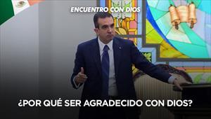 ¿Por qué ser agradecido con Dios?  - Encuentro con Dios - 06/10/19 - México