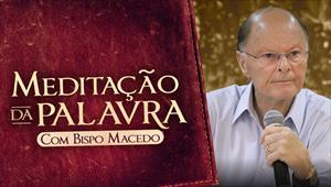 Meditação da Palavra - Bispo Macedo