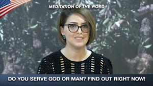 Do you serve God or man? Find out right now! - Meditation of the word