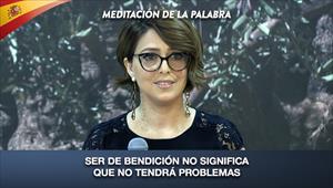 Ser de bendición no significa que no tendrá problemas - Meditación de la Palabra