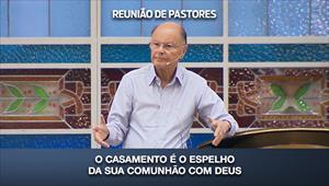 O casamento é o espelho da sua comunhão com Deus - Reunião de Pastores - 17/09/20