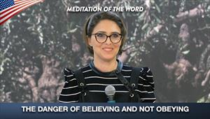 The danger of believing and not obeying - Meditation of the Word