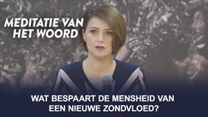 Meditatie van het Woord - Wat bespaart de mensheid van een nieuwe zondvloed? - Nederland