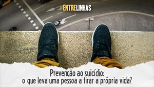 Prevenção ao suicídio: o que leva uma pessoa a tirar a própria vida? - Entrelinhas - 27/09/20